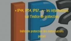 « IP44, IP54, IP67… » – les informations sur l'indice de protection
