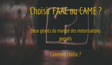 Quel motorisation portail ? Choisir FAAC ou CAME ? Trouvez nos conseils !