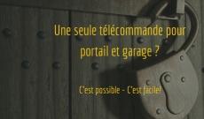 Une seule télécommande pour portail et garage ? Comment faire?
